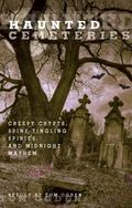 Haunted Cemeteries : Creepy Crypts, Spine-Tingling Spirits, and Midnight Mayhem