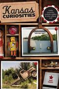 Kansas Curiosities : Quirky Characters, Roadside Oddities and Other Offbeat Stuff