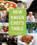 New Haven Chef's Table : Restaurants, Recipes, and Local Food Connections