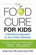 Food Cure for Kids : A Nutritional Approach to Your Child's Wellness