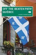 Quebec Off the Beaten Path, 5th: A Guide to Unique Places (Off the Beaten Path Series)