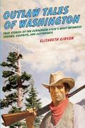 Outlaw Tales of Washington : True Stories of the Evergreen State's Most Infamous Crooks, Cul...