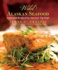 Wild Alaskan Seafood : Celebrated Recipes from America's Top Chefs