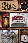 Ohio Curiosities, 2nd: Quirky Characters, Roadside Oddities & Other Offbeat Stuff (Curiositi...