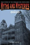 Myths and Mysteries of Ohio : True Stories of the Unsolved and Unexplained