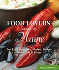 Food Lovers' Guide to Maine : Best Local Specialties, Markets, Recipes, Restaurants, and Events