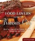 Food Lovers' Guide to Kansas City: Best Local Specialties, Markets, Recipes, Restaurants, an...