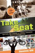 Take a Seat : One Man, One Tandem and Twenty Thousand Miles of Possibilities