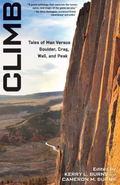 Climb : Tales of Man Versus Boulder, Crag, Wall, and Peak