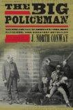 The Big Policeman: The Rise and Fall of Thomas Byrnes, America's First, Most Ruthless, and G...