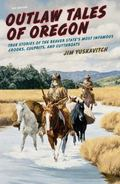Outlaw Tales of Oregon, 2nd : True Stories of the Beaver State's Most Infamous Crooks, Culpr...