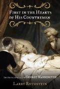 First in the Hearts of His Countrymen : The Death and Legacy of George Washington