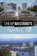 Cheap Bastard's Guide to Portland, Or : Secrets of Living the Good Life--for Less!