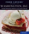 Food Lovers' Guide to Washington, D.C.: The Best Restaurants, Markets & Local Culinary Offer...