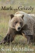 Mark of the Grizzly, 2nd : Revised and Updated with More Stories of Recent Bear Attacks and ...