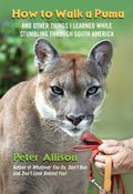 How to Walk a Puma : And Other Things I Learned in the Jungles of South America