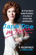 Jane Doe No More : My 15-Year Fight to Reclaim My Identity--A True Story of Survival, Hope, ...