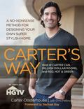 Carter's Way : A No-Nonsense Method for Designing Your Own Super Stylish Home