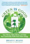 Green Is Good : Save Money, Make Money, and Help Your Community Profit from Clean Energy