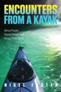 Encounters from a Kayak : Native People, Sacred Places, and Hungry Polar Bears