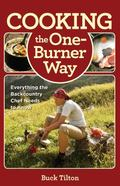 Cooking the One-Burner Way, 3rd : Everything the Backcountry Chef Needs to Know