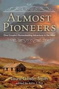 Almost Pioneers : One Couple's Homesteading Adventure in the West