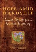 Hope amid Hardship : Pioneer Voices from Kansas Territory