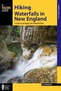 Hiking Waterfalls in New England : A Guide to the State's Best Waterfall Hikes