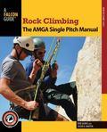 Single Pitch Rock Climbing : The AMGA Single Pitch Manual