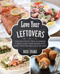 Love Your Leftovers : Savvy Meal Planning for Delicious Dinners