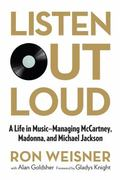 Listen Out Loud : A Life in Music--Managing Mccartney, Madonna, and Michael Jackson