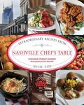 Nashville Chef's Table : Extraordinary Recipes from Music City