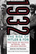 1932 : The Rise of Hitler and FDR--Two Tales of Politics, Sex, Betrayal, and Unlikely Destiny