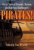 Pirates! : Classic Tales of Treasure, Mayhem, and High Seas Skullduggery