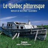 Le Quebec Pittoresque/Wild & Scenic Quebec 2004 Calendar (French Edition)
