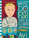 What Do Fish Have to Do with Anything?: And Other Stories - Avi - Hardcover - 1 ED