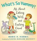 What's So Yummy? : All about Eating Well and Feeling Good