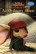 Tale of Despereaux : No Ordinary Mouse