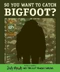 So You Want to Catch Bigfoot? (Judy Moody)