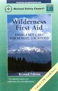 Wilderness First Aid Emergency Care for Remote Locations  Revised