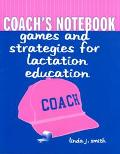Coach's Notebook Games and Strategies for Lactation Education