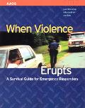 When Violence Erupts A Survival Guide for Emergency Responders