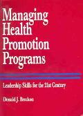 Managing Health Promotion Programs Leadership Skills For The 21st Century