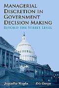 Managerial Discretion in Government Decision Making Beyond the Street Level