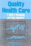 Quality Health Care A Guide to Developing and Using Indicators
