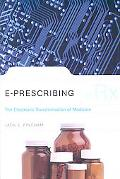 e-Prescribing: The Electronic Transformation of Medicine