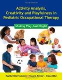 Activity Analysis, Creativity And Playfulness In Pediatric Occupational Therapy: Making Play...