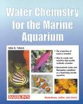 Water Chemistry for the Marine Aquarium Everything About Seawater, Cycles, Conditions, Compo...