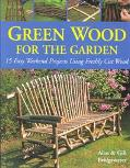 Green Wood for the Garden 15 Easy Weekend Projects Using Freshly Cut Wood