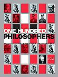 One Hundred Philosophers The Life and Work of the World's Greatest Thinkers